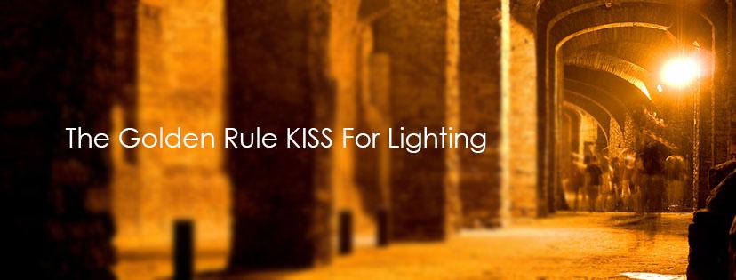 The Golden Rule KISS for Lighting