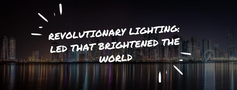Revolutionary Lighting: LED That Brightened the World