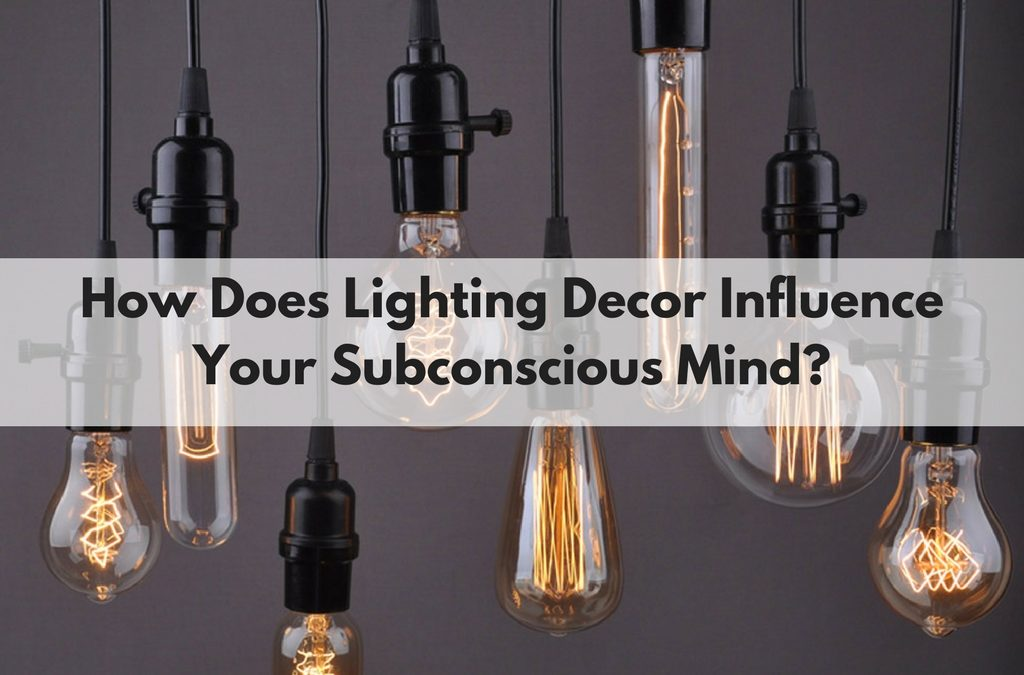 How Does Lighting Decor Influence Your Subconscious Mind?