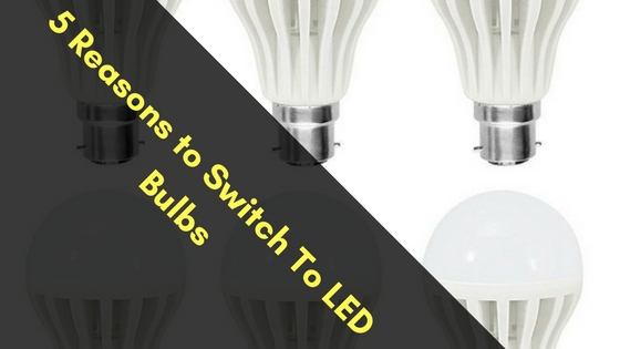 5 Reasons to Switch To LED Bulbs