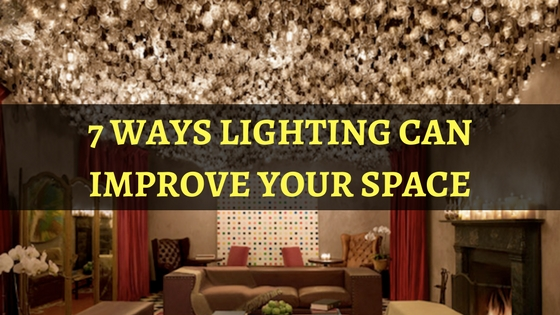 7 Ways Lighting Can improve Your Space