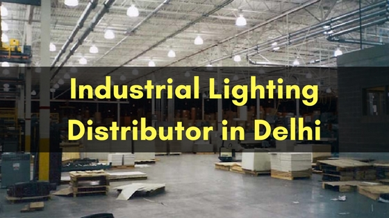 Industrial Lighting Distributor in Delhi