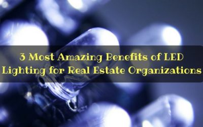 3 Most Amazing Benefits of LED Lighting for Real Estate Organizations