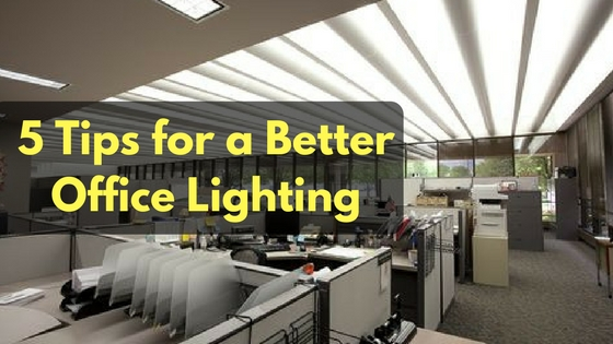 5 Tips for a Better Office Lighting