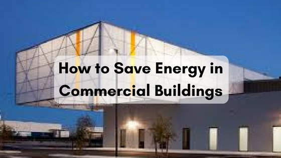 How to Save Energy in Commercial Buildings