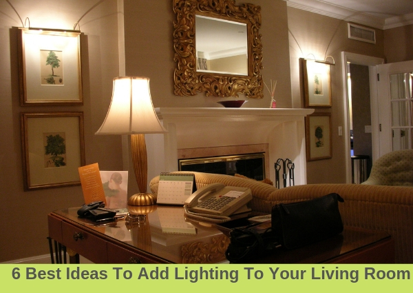 6 Best Ideas To Add Lighting To Your Living Room