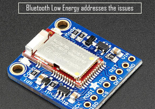 Bluetooth-Low-Energy-addresses the issues
