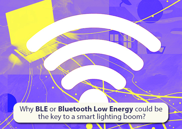 Why  Bluetooth Low Energy could be the key to a Smart lighting Boom