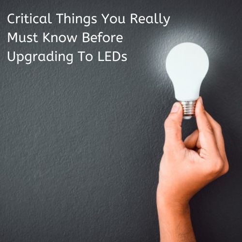 Critical Things You Really Must Know Before Upgrading To LEDs