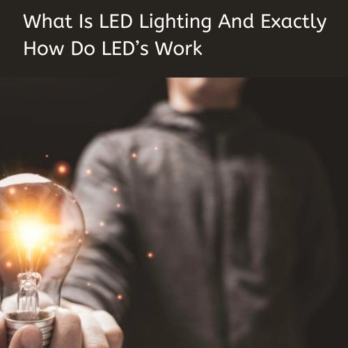 What is LED Lighting and Exactly How Do LED's Work?