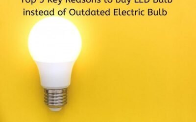 Top 5 Key Reasons to buy LED Bulb instead of Outdated Electric Bulb