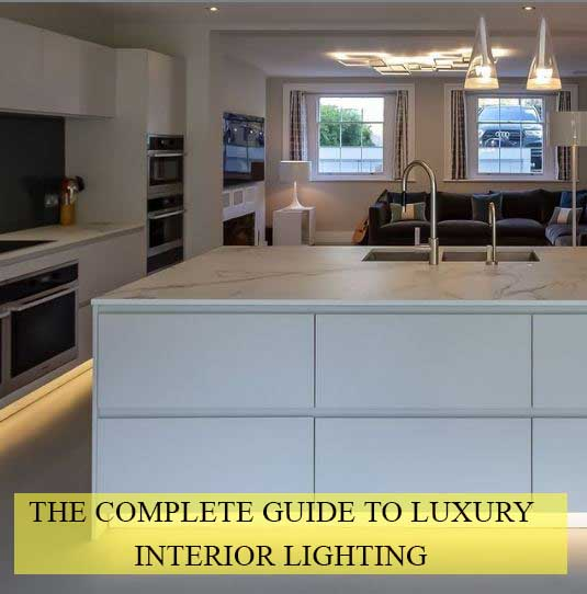 THE COMPLETE GUIDE TO LUXURY INTERIOR LIGHTING